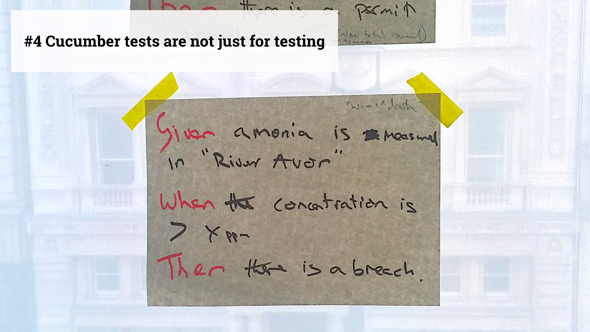 Slide 5 - Cucumber tests are not just for testing - photo of hand written cucumber test about ammonia levels in the River Avon